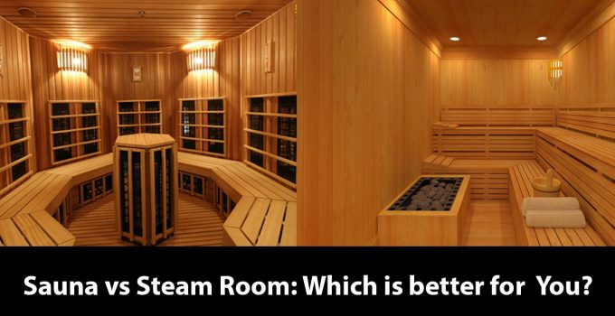 Sauna vs Steam Room: Which is better for you?