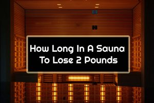 How Long In A Sauna To Lose 2 Pounds